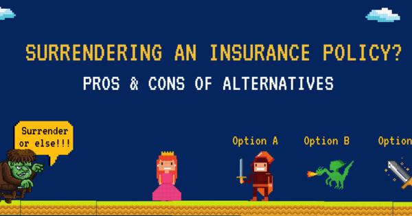 Surrendering an Insurance Policy? Pros & Cons of Your ...